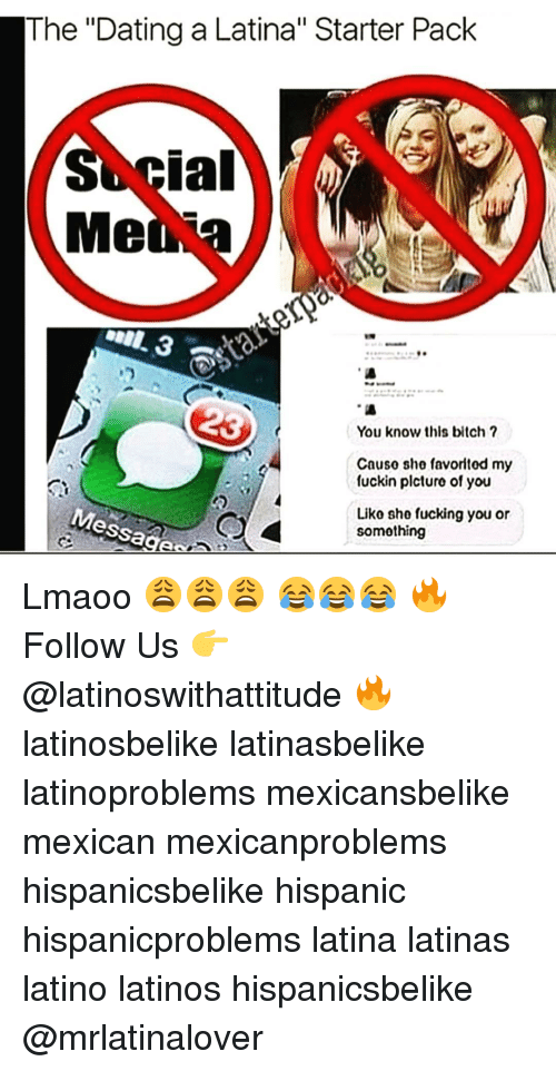 """Dating A Latina: The """"Dating a Latina"""" Starter Pack  ial  Me  You know this bitch  Causo she favorited my  fuckin plcture of you  Messages  Liko she fucking you or  somothing Lmaoo 😩😩😩 😂😂😂 🔥 Follow Us 👉 @latinoswithattitude 🔥 latinosbelike latinasbelike latinoproblems mexicansbelike mexican mexicanproblems hispanicsbelike hispanic hispanicproblems latina latinas latino latinos hispanicsbelike @mrlatinalover"""