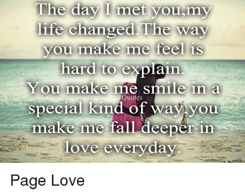 Quotes About Love For Him: The Day I Meet You My E Changed The Way You Make Me Feel