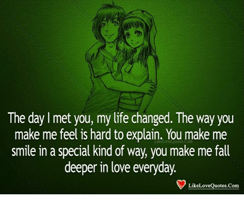 Quotes About Love For Him: The Day Met You My Life Changed The Way You Make Me Feel