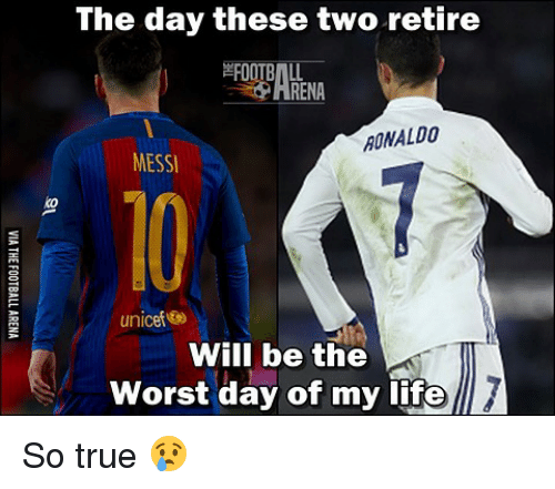 Soccer, Sports, and The Worst: The day these two retire  RENA  RONALDO  MESSI  unicef  Will be the  worst day of my life So true 😢