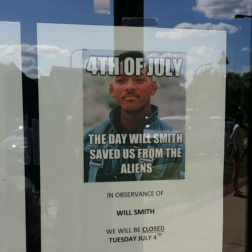 Will Smith: THE DAY WIL SMITH  SAVED US FROM THE  ALIENS  IN OBSERVANCE OF  WILL SMITH  WE WILL BE CLOSED  TUESDAY JULY 4TH