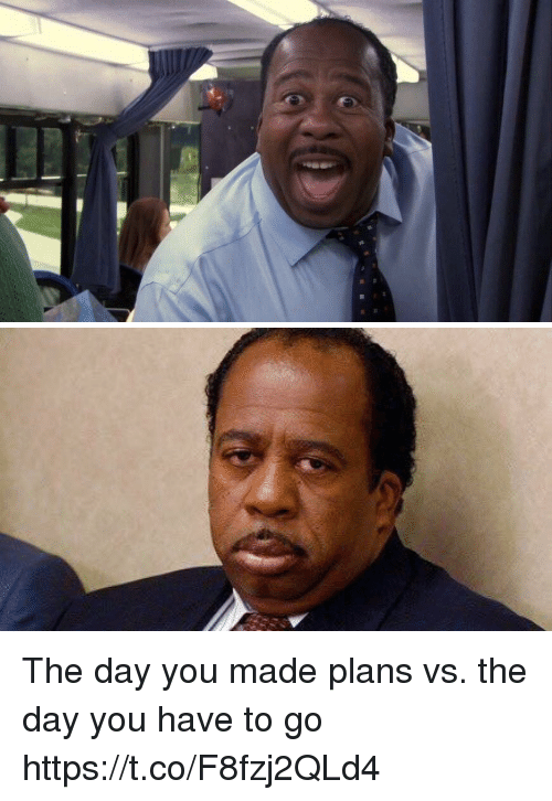 Girl Memes, Day, and You: The day you made plans vs. the day you have to go https://t.co/F8fzj2QLd4