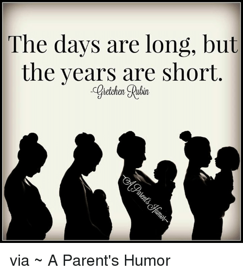 The Days Are Long but the Years Are Short via ~ a Parent's ...