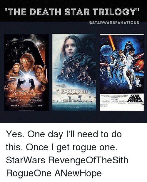 "Death Star, Memes, and Revenge: THE DEATH STAR TRILOGY""  OSTARWARSFANATICUS  ROGUE ONE  STAR WARY  STAR WARS  REVENG  OF THE SITH Yes. One day I'll need to do this. Once I get rogue one. StarWars RevengeOfTheSith RogueOne ANewHope"