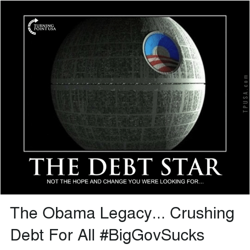 Memes, Legacy, and 🤖: THE DEBT STAR  NOT THE HOPE AND CHANGE YOU WERE LOOKING FOR... The Obama Legacy... Crushing Debt For All #BigGovSucks
