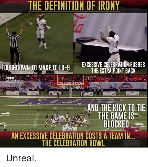 Definitely, Memes, and The Game: THE DEFINITION OF IRONY  EXCESSIVE CELEBRATION PUSHES  TOUCHDOWN TO MAKE IT 10-9  THE EXTRA POINT BACK  Air Force Reserve  ion Bo  CELEBRATION  AND  THE KICK TO TI  T THE GAMES  BLOCKED  Central 9.2  AN EXCESSIVE CELEBRATION COSTS A TEAM IN  THE CELEBRATION BOWL  4th 2:14 Unreal.