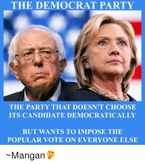 Democratic Party, Anarchyball, and Candide: THE DEMOCRAT PARTY  THE PARTY THAT DOESN'T CHOOSE  ITS CANDIDATE DEMOCRATICALLY  BUT WANTS TO IMPOSE THE  POPULAR VOTE ON EVERYONE ELSE ~Mangan🤔