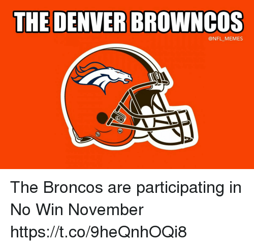 Football, Memes, and Nfl: THE DENVER BROWNCOS  @NFL_MEMES The Broncos are participating in No Win November https://t.co/9heQnhOQi8