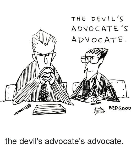 devils advocate essay Advocate sentence examples when you have visited a place, you will find it harder to advocate its destruction in 1789 he was an advocate at the parlement of normandy.