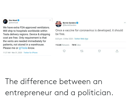politician: The difference between an entrepreneur and a politician.