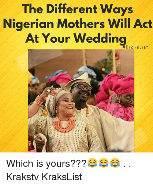 Memes, Wedding, and Mothers: The Different Ways  Nigerian Mothers Will Act  At Your Wedding  KroksList Which is yours???😂😂😂 . . Krakstv KraksList