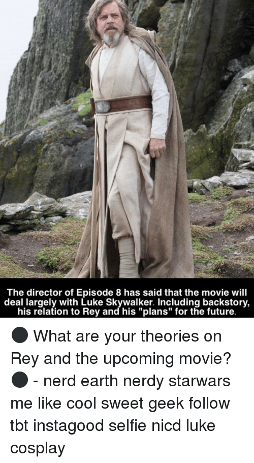 "Relatables: The director of Episode 8 has said that the movie will  deal largely with Luke his relation to and his ""plans"" for the future. ⚫️ What are your theories on Rey and the upcoming movie?⚫️ - nerd earth nerdy starwars me like cool sweet geek follow tbt instagood selfie nicd luke cosplay"