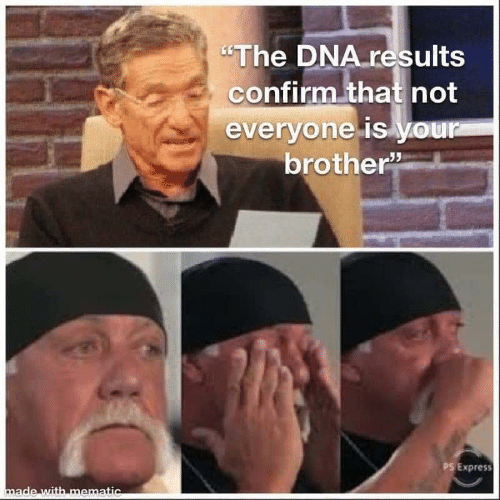 """dna: """"The DNA results  confirm that not  everyone is your  brother  PS Express  made with mematic"""