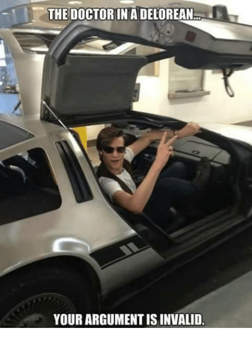 Argument Is Invalid: -THE DOCTOR IN A DELOREAN  .  YOUR ARGUMENT IS INVALID