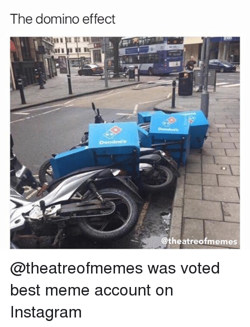 Instagram, Meme, and Memes: The domino effect  theatreofmemes @theatreofmemes was voted best meme account on Instagram