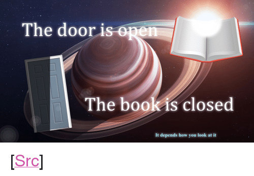 """subjective: The door i  The bookis closed  It depends how you look at it <p>[<a href=""""https://www.reddit.com/r/surrealmemes/comments/8eefwy/lies_are_subjective/"""">Src</a>]</p>"""