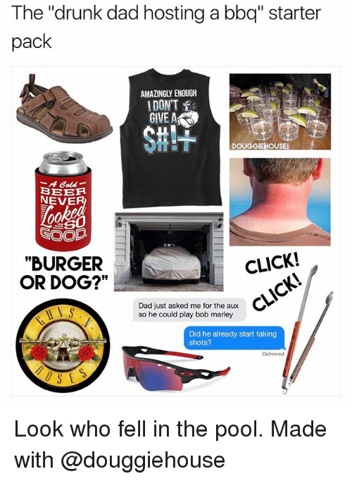 """Pool: The """"drunk dad hosting a bbq"""" starter  pack  AMAZINGLY ENOUGH  DON'T  GIVE ASO  DOUGGIEHOUSE  BEER  NEVER  GOOD  CLICK!  """"BURGER  OR DOG?""""  Dad just asked me for the aux  NNS  so he could play bob marley  Did he already start taking  shots? Look who fell in the pool. Made with @douggiehouse"""
