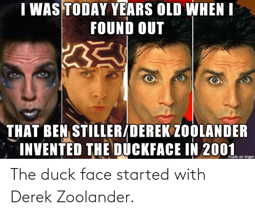 Zoolander: The duck face started with Derek Zoolander.