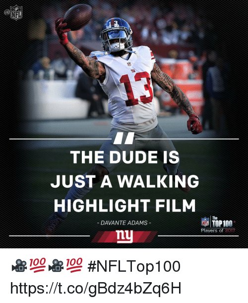 Dude, Memes, and Film: THE DUDE IS  JUST A WALKING  HIGHLIGHT FILM  nu  The  DAVANTE ADAMS  Players of 2017 🎥💯🎥💯  #NFLTop100 https://t.co/gBdz4bZq6H