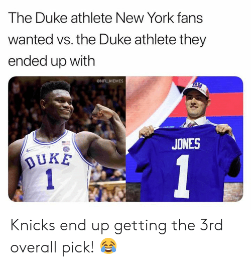 Duke: The Duke athlete New York fans  wanted vs. the Duke athlete they  ended up with  ONFL MEMES  JONES  DUKE Knicks end up getting the 3rd overall pick! 😂
