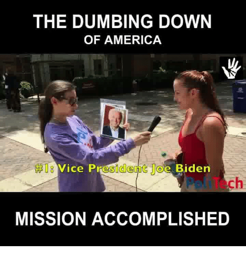 America, Dumb, and Joe Biden: THE DUMBING DOWN  OF AMERICA  Vice President Joe Biden  ch  MISSION ACCOMPLISHED