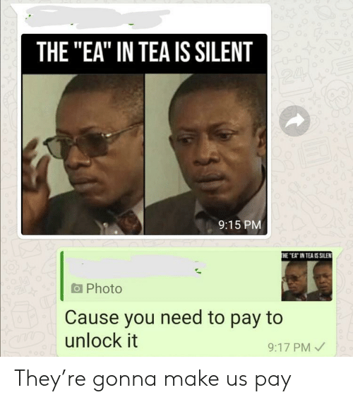 """Silent: THE """"EA"""" IN TEA IS SILENT  24  9:15 PM  THE """"EAT IN TEA IS SILEN  Photo  Cause you need to pay to  aDunlock it  9:17 PM They're gonna make us pay"""