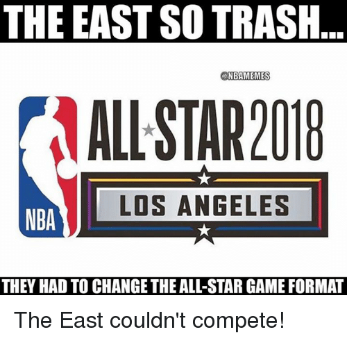 All Star, Nba, and Trash: THE EAST SO TRASH  CNBAMEMES  ALL STAR201  LOS ANGELES  NBA  THEY HAD TO CHANGE THE ALL-STAR GAME FORMAT The East couldn't compete!