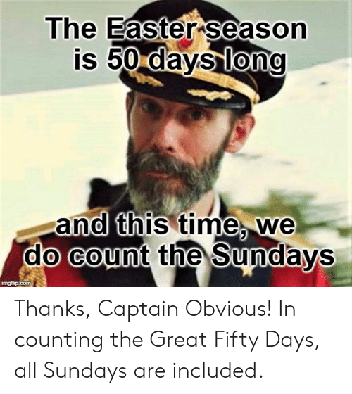 Easter, Time, and Episcopal Church : The Easter season  is 50  days long  and this time. we  do  count the Sundays  0  ingflip.comS Thanks, Captain Obvious!   In counting the Great Fifty Days, all Sundays are included.