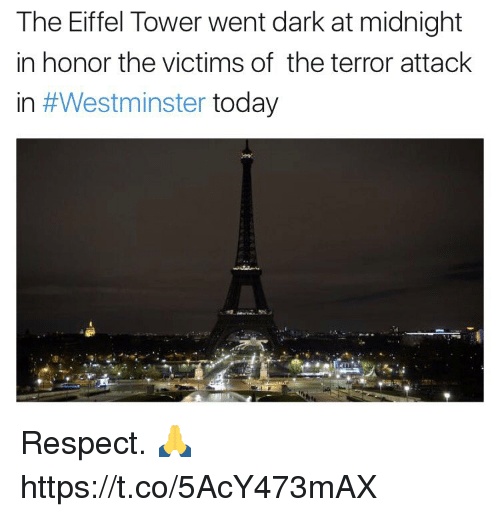 Eiffel Towering: The Eiffel Tower went dark at midnight  in honor the victims of the terror attack  in #Westminster  today Respect. 🙏 https://t.co/5AcY473mAX