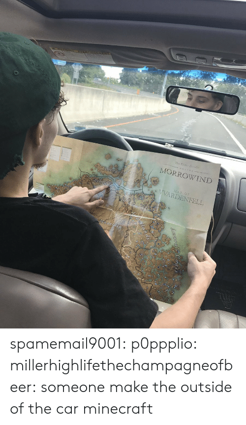 morrowind: The Eilder Scrolus  MORROWIND  Sheogo  AP OF  VVARDENFELL spamemail9001: p0ppplio:  millerhighlifethechampagneofbeer: someone make the outside of the car minecraft