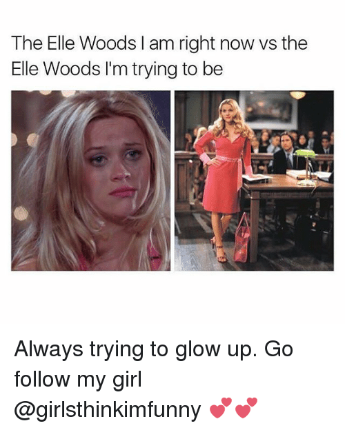 Glowed Up: The Elle Woods I am right now vs the  Elle Woods I'm trying to be Always trying to glow up. Go follow my girl @girlsthinkimfunny 💕💕