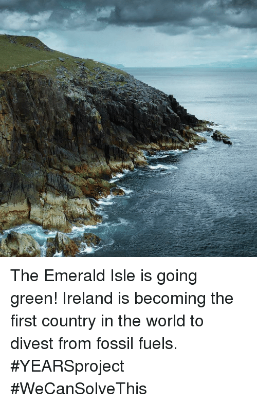 emerald: The Emerald Isle is going green! Ireland is becoming the first country in the world to divest from fossil fuels. #YEARSproject #WeCanSolveThis