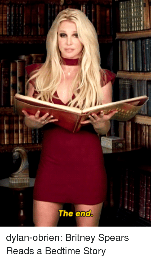 Dylan O'Brien: The end dylan-obrien:   Britney Spears Reads a Bedtime Story
