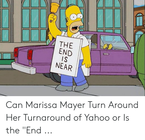 """The End Is Near Meme: THE  END  IS  NEAR Can Marissa Mayer Turn Around Her Turnaround of Yahoo or Is the """"End ..."""