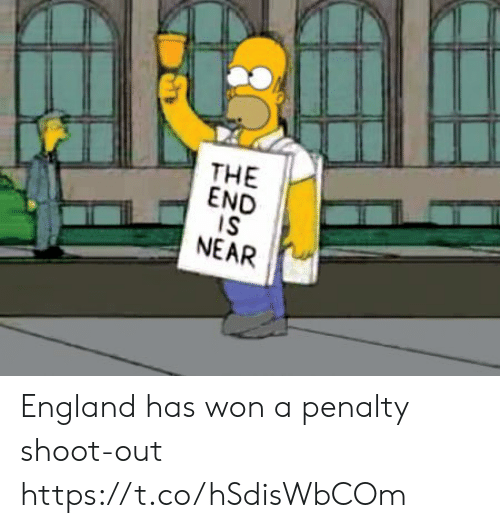 the end is near: THE  END  IS  NEAR England has won a penalty shoot-out https://t.co/hSdisWbCOm