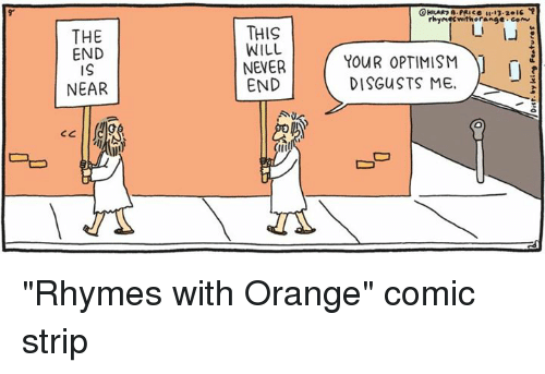 "Orange, Nihilist, and Never: THE  END  NEAR  CC  THIS  WILL  NEVER  END  (Ili  rhymes with range  YOUR OPTIMISM  DISGUSTS ME. ""Rhymes with Orange"" comic strip"