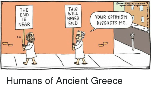 Memes, Greece, and Orange: THE  END  NEAR  THIS  WILL  NEVER  END  (Ili  rhymes with orange com  YOUR OPTIMISM  DISGUSTS ME. Humans of Ancient Greece