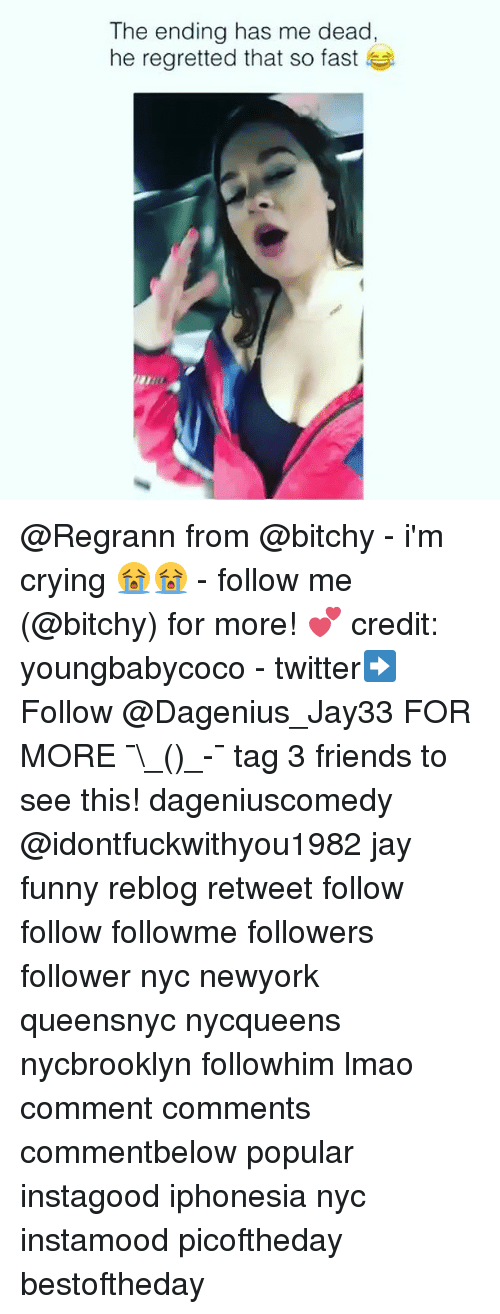 Crying, Friends, and Funny: The ending has me dead,  he regretted that so fast @Regrann from @bitchy - i'm crying 😭😭 - follow me (@bitchy) for more! 💕 credit: youngbabycoco - twitter➡️ Follow @Dagenius_Jay33 FOR MORE ¯\_(ツ)_-¯ tag 3 friends to see this! dageniuscomedy @idontfuckwithyou1982 jay funny reblog retweet follow follow followme followers follower nyc newyork queensnyc nycqueens nycbrooklyn followhim lmao comment comments commentbelow popular instagood iphonesia nyc instamood picoftheday bestoftheday