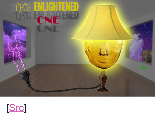 "enlightened: THE ENLIGHTENED  ONE  bad <p>[<a href=""https://www.reddit.com/r/surrealmemes/comments/81zwl4/oh_no_he_s_h_i_n_e_s/"">Src</a>]</p>"