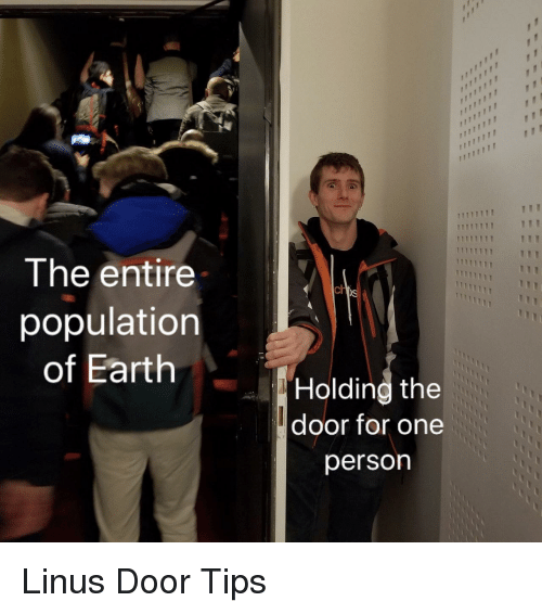 linus: The entire  population  of Earth  ch  Holding the  door for one  person Linus Door Tips