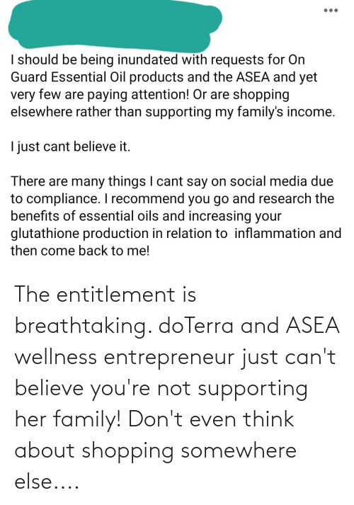 Family, Shopping, and Entrepreneur: The entitlement is breathtaking. doTerra and ASEA wellness entrepreneur just can't believe you're not supporting her family! Don't even think about shopping somewhere else....