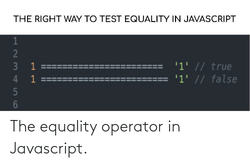 equality: The equality operator in Javascript.
