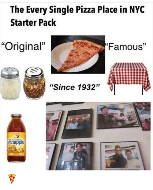 "Starter Pack: The Every Single Pizza Place in NYC  Starter Pack  Famous""  ""Original""  ""Since 1932""  Snapple  AL 🍕"