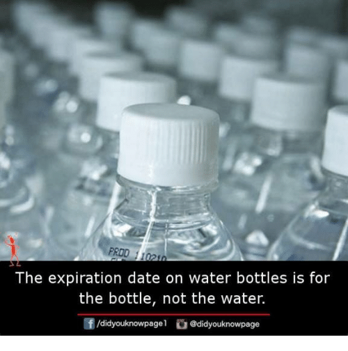 Memes, Date, and Water: The expiration date on water bottles is for  the bottle, not the water.  /didyouknowpagel  G @didyouknowpage