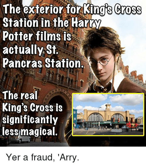 Memes, Cross, and 🤖: The exterior for King's Cross  Station in the Hart  Potter films is  actually St.  Pancras Station  The rea  King's Cross is  significantly  lessmagical Yer a fraud, 'Arry.