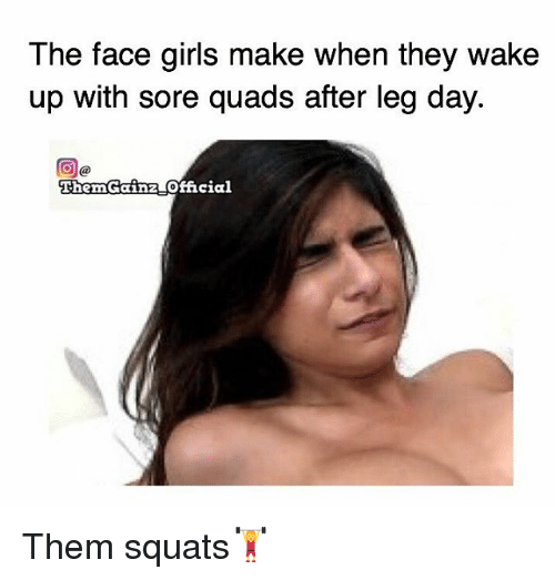 After Leg Day: The face girls make when they wake  up with sore quads after leg day.  ThemGainz official Them squats🏋️♀️