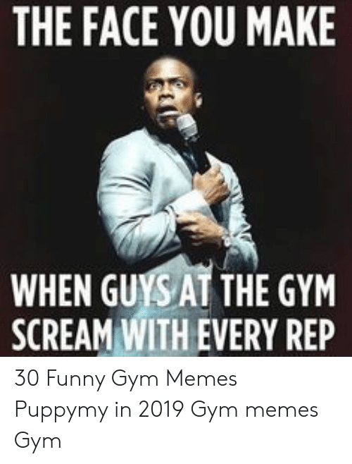 Funny Workout Memes: THE FACE YOU MAKE  WHEN GUYS AT THE GYM  SCREAM WITH EVERY REP 30 Funny Gym Memes Puppymy in 2019 Gym memes Gym