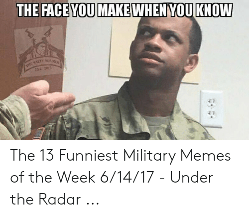 13 Funniest: THE FACE YOU MAKE WHEN YOU KNOW The 13 Funniest Military Memes of the Week 6/14/17 - Under the Radar ...