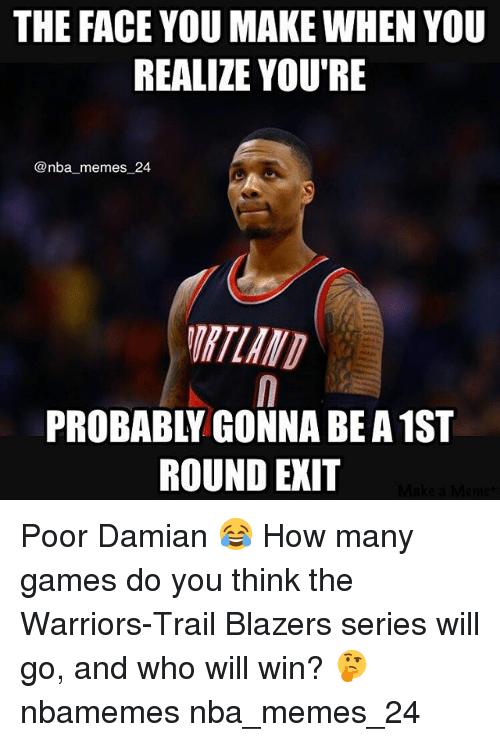 Memes, Nba, and Games: THE FACE YOU MAKE WHEN YOU  REALIZE YOU'RE  @nba memes 24  ROUND EXIT Poor Damian 😂 How many games do you think the Warriors-Trail Blazers series will go, and who will win? 🤔 nbamemes nba_memes_24