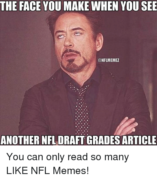 Memes, Nfl, and NFL Draft: THE FACE YOU MAKE WHEN YOU SEE  ONFLMEMEZ  ANOTHER NFL DRAFT GRADES ARTICLE You can only read so many LIKE NFL Memes!